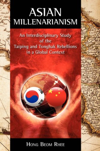 Asian Millenarianism: An Interdisciplinary Study of the Taiping and Tonghak Rebellions in a Global Context 9781934043424