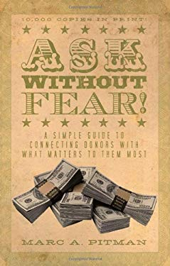 Ask Without Fear!: A Simple Guide to Connecting Donors with What Matters to Them Most 9781933715544
