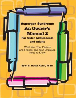 Asperger Syndrome: An Owner's Manual 2 for Older Adolescents and Adults: What You, Your Parents and Friends, and Your Employer, Need to Know 9781934575062