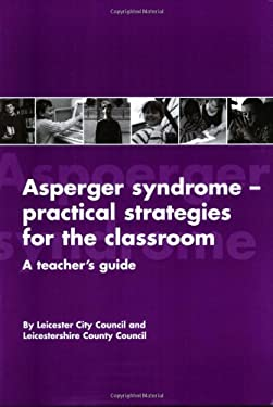 Asperger Syndrome--Practical Strategies for the Classroom: A Teacher's Guide 9781931282086