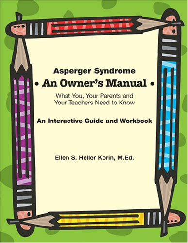 Asperger Syndrome an Owner's Manual: What You, Your Parents and Your Teachers Need to Know 9781931282918