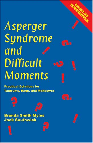 Asperger Syndrome and Difficult Moments: Practical Solutions for Tantrums, Rage, and Meltdowns 9781931282703