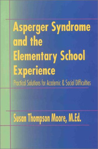 Asperger Syndrome and the Elementary School Experience: Practical Solutions for Academic & Social Difficulties 9781931282130