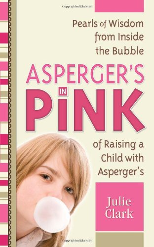 Asperger's in Pink: A Mother and Daughter Guidebook for Raising (or Being!) a Girl with Asperger's 9781935274100