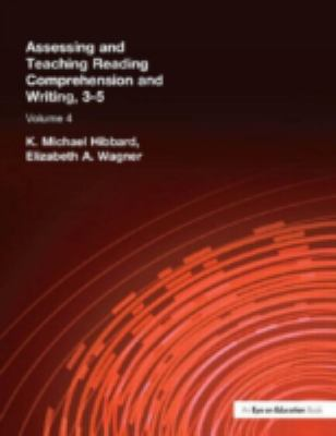 Assessing and Teaching Reading Comprehension and Writing, 3-5, Volume 4 9781930556591