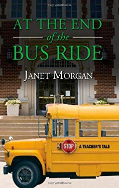 At the End of the Bus Ride: A Teacher's Tale 9781936198023