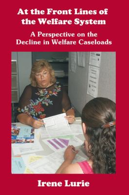 At the Front Lines of the Welfare System: A Perspective on the Decline in Welfare Caseloads 9781930912175