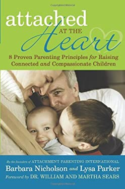 Attached at the Heart: 8 Proven Parenting Principles for Raising Connected and Compassionate Children 9781935278863