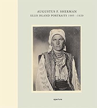 Augustus F. Sherman: Ellis Island Portraits 1905-1920 9781931788601
