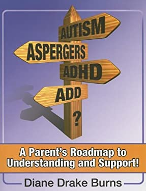 Autism? Aspergers? ADHD? ADD?: A Parent's Roadmap to Understanding and Support! 9781932565263