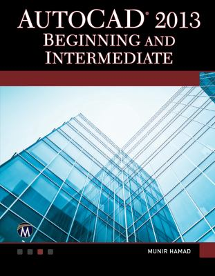 AutoCAD 2013 Beginning and Intermediate 9781936420407