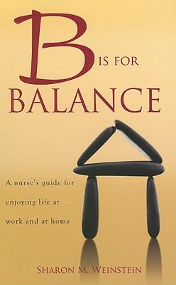 B Is for Balance: A Nurse's Guide for Enjoying Life at Work and at Home 9781930538818