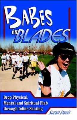 Babes on Blades: Drop Physical, Mental and Spiritual Flab Through Inline Skating
