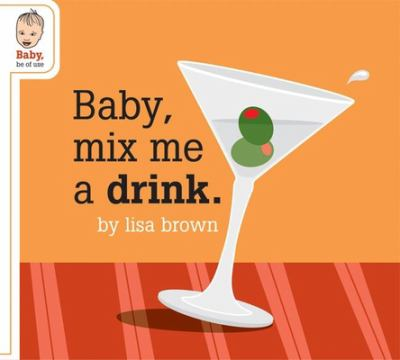Baby Mix Me a Drink 9781932416459