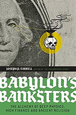 Babylon's Banksters: The Alchemy of Deep Physics, High Finance and Ancient Religion 9781932595796
