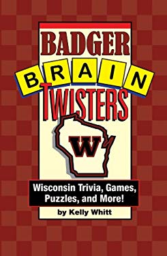 Badger Brain Twisters: Wisconsin Trivia, Games, Puzzles, & More! 9781931599979