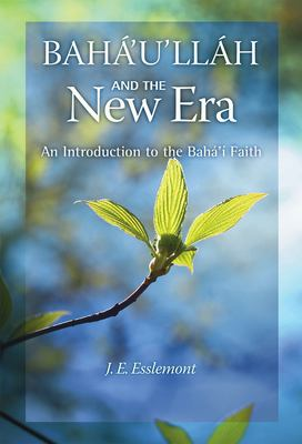 Baha'u'llah and the New Era: An Introduction to the Baha'i Faith 9781931847278