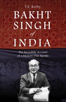Bakht Singh of India: The Incredible Account of a Modern-Day Apostle 9781932805697