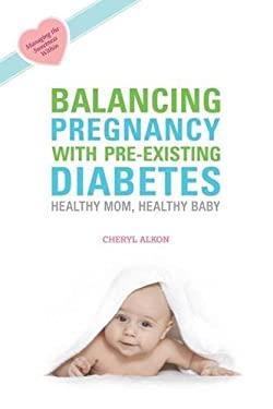 Balancing Pregnancy with Pre-Existing Diabetes: Healthy Mom, Healthy Baby 9781932603323