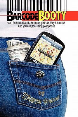 Barcode Booty: How I Found and Sold $2 Million of 'Junk' on Ebay and Amazon, and You Can, Too, Using Your Phone 9781936560066