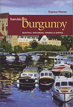 Barging in Burgundy: Boating, Exploring, Wining & Dining 9781931868457