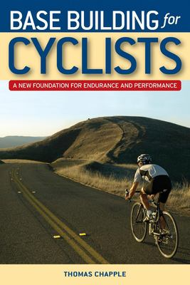Base Building for Cyclists: A New Foundation for Endurance and Performance 9781931382939