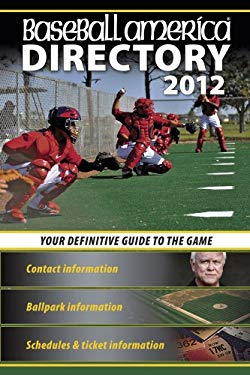 Baseball America 2012 Directory: 2012 Baseball Reference, Schedules, Contacts, Phone Info & More 9781932391411