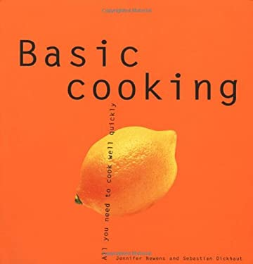Basic Cooking: All You Need to Cook Well Quickly 9781930603004
