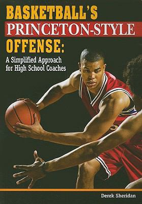 Basketball's Princeton-Style Offense: A Simplified Approach for High School Coaches 9781930546929