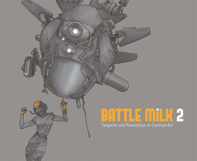 Battle Milk 2: Tangents and Transitions in Concept Art 9781933492537