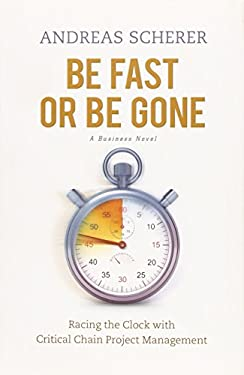 Be Fast or Be Gone: Racing the Clock with Critical Chain Project Management 9781934979075