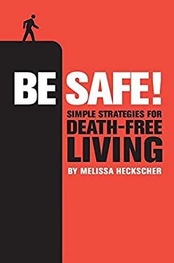 Be Safe!: Simple Strategies for Death-Free Living 9781931686716