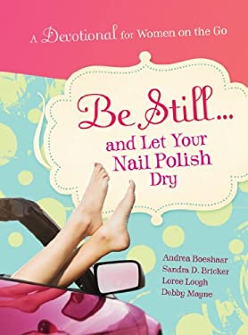 Be Still... and Let Your Nail Polish Dry: A Devo for Women on the Go! 9781935416210
