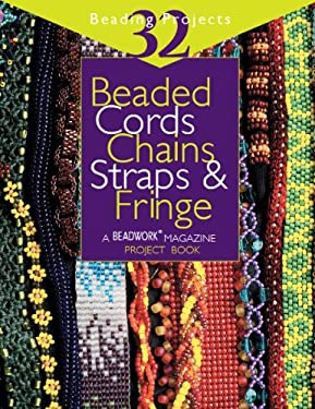 Beaded Cords, Chains, Straps & Fringe: 32 Beading Projects 9781931499019