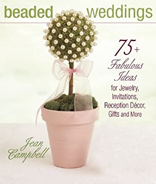 Beaded Weddings: 75+ Fabulous Ideas for Jewelry, Invitations, Reception Decor, Gifts and More 9781931499620