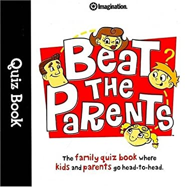 Beat the Parents Quiz Book: The Family Quiz Book Where Kids and Parents Go Head-To-Head