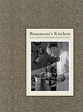 Beaumont's Kitchen: Lessons on Food, Life, and Photography with Beaumont Newhall 9781934435069