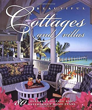 Beautiful Cottages and Villas: 80 Elegant Cottage and Waterfront Home Plans 9781932553031