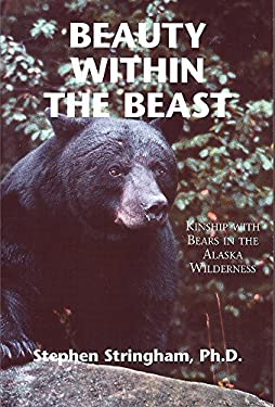 Beauty Within the Beast: Kinship with Bears in the Alaska Wilderness 9781931643108