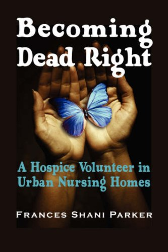 Becoming Dead Right: A Hospice Volunteer in Urban Nursing Homes 9781932690354