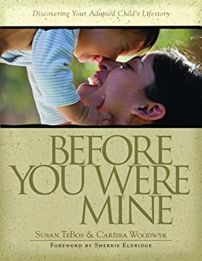Before You Were Mine: Discovering Your Adopted Child's Lifestory 9781932902693