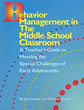 Behavior Management in the Middle School Clasroom: A Teacher's Guide to Meeting the Special Challenges of Early Adolescents 9781932127546