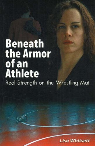 Beneath the Armor of an Athlete: Real Strength on the Wrestling Mat 9781930546639