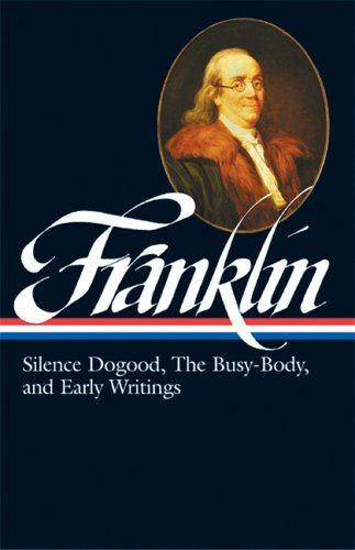 Benjamin Franklin: Silence Dogood, the Busy-Body, and Early Writings 9781931082228