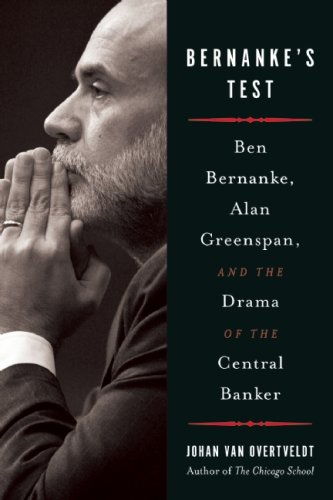 Bernanke's Test: Ben Bernanke, Alan Greenspan, and the Drama of the Central Banker 9781932841374