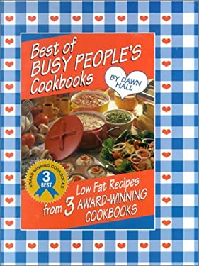 Best of Busy People's Cookbooks: Low Fat Recipes from 3 Award-Winning Cookbooks 9781931294058