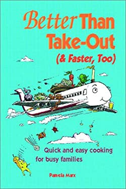 Better Than Take-Out (& Faster, Too): Quick and Easy Cooking for Busy Families 9781930085022