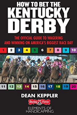 Betting the Kentucky Derby: How to Wager and Win on America's Biggest Horse Race 9781932910780