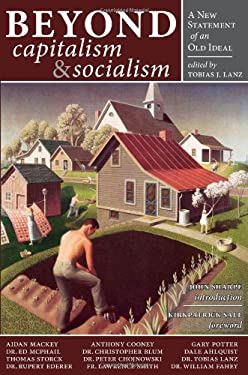Beyond Capitalism & Socialism: A New Statement of an Old Ideal 9781932528107