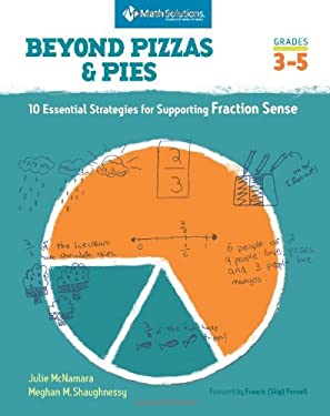 Beyond Pizzas & Pies: 10 Essential Strategies for Supporting Fraction Sense, Grades 3-5 9781935099130